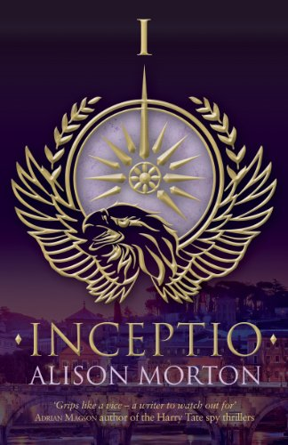 EBOOK HUNTER: WE Hunt For Books So YOU Don't Have To! -- A HotZippy Website: Today's Readers For Tomorrow's Bestsellers! © -- EBOOK HUNTER proudly presents: INCEPTIO (Roma Nova Book 1)by Alison Morton!