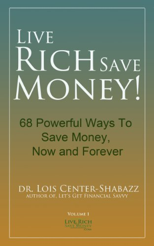 EBOOK HUNTER: WE Hunt For Books So YOU Don't Have To! -- A HotZippy Website: Today's Readers For Tomorrow's Bestsellers! © -- EBOOK HUNTER proudly presents: Live Rich Save Money: 68 Powerful Ways to Save Money, Now and Forever (Save Money Easy Book 2)by Dr. Lois Center-Shabazz!