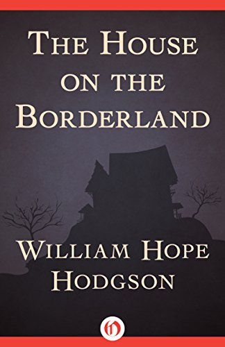 EBOOK HUNTER: WE Hunt For Books So YOU Don't Have To! -- A HotZippy Website: Today's Readers For Tomorrow's Bestsellers! © -- EBOOK HUNTER proudly presents: The House on the Borderlandby William Hope Hodgson!