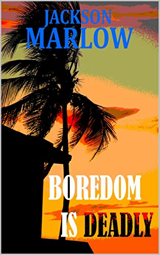 EBOOK HUNTER: WE Hunt For Books So YOU Don't Have To! -- A HotZippy Website: Today's Readers For Tomorrow's Bestsellers! © -- EBOOK HUNTER proudly presents: Boredom is Deadlyby Jackson Marlow!