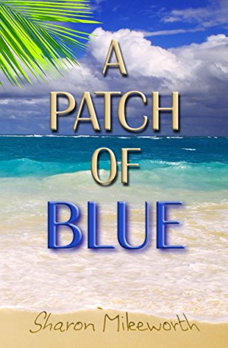 EBOOK HUNTER: WE Hunt For Books So YOU Don't Have To! -- A HotZippy Website: Today's Readers For Tomorrow's Bestsellers! © -- EBOOK HUNTER proudly presents: A Patch Of Blueby Sharon Mikeworth!