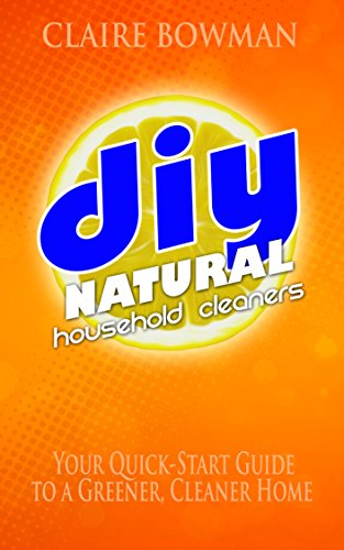 EBOOK HUNTER: WE Hunt For Books So YOU Don't Have To! -- A HotZippy Website: Today's Readers For Tomorrow's Bestsellers! © -- EBOOK HUNTER proudly presents: DIY Natural Household Cleaners: Your Quick Start Guide to a Cleaner, Greener Home (FREE BONUS INCLUDED)by Claire Bowman!