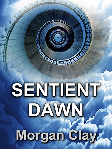 EBOOK HUNTER: WE Hunt For Books So YOU Don't Have To! -- A HotZippy Website: Today's Readers For Tomorrow's Bestsellers! © -- EBOOK HUNTER proudly presents: Sentient Dawn: The singularity is approachingby Morgan Clay!