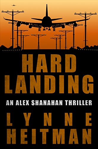 EBOOK HUNTER: WE Hunt For Books So YOU Don't Have To! -- A HotZippy Website: Today's Readers For Tomorrow's Bestsellers! © -- EBOOK HUNTER proudly presents: Hard Landing: An Alex Shanahan Thrillerby Lynne Heitman!