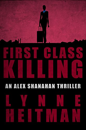 EBOOK HUNTER: WE Hunt For Books So YOU Don't Have To! -- A HotZippy Website: Today's Readers For Tomorrow's Bestsellers! © -- EBOOK HUNTER proudly presents: First Class Killing: An Alex Shanahan Thrillerby Lynne Heitman!