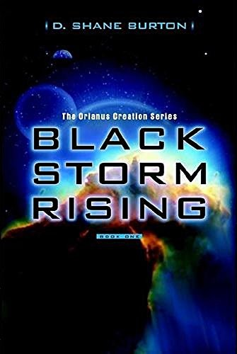 EBOOK HUNTER: WE Hunt For Books So YOU Don't Have To! -- A HotZippy Website: Today's Readers For Tomorrow's Bestsellers! © -- EBOOK HUNTER proudly presents: Black Storm Rising: The Orianus Creation Seriesby David Shane Burton!