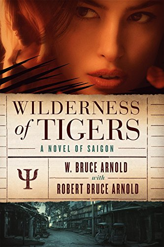 EBOOK HUNTER: WE Hunt For Books So YOU Don't Have To! -- A HotZippy Website: Today's Readers For Tomorrow's Bestsellers! © -- EBOOK HUNTER proudly presents: Wilderness of Tigers: a novel of Saigonby W Bruce Arnold!