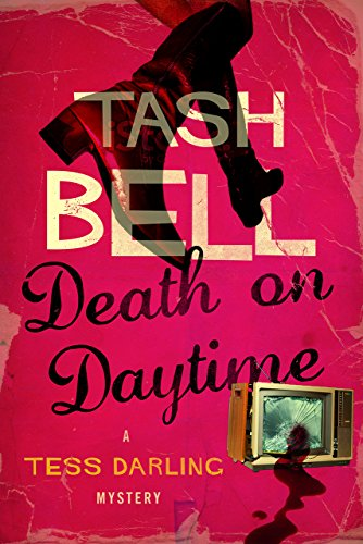 Death on Daytime: A Tess Darling Mystery (The Tess Darling Mysteries Book 1) by Tash Bell