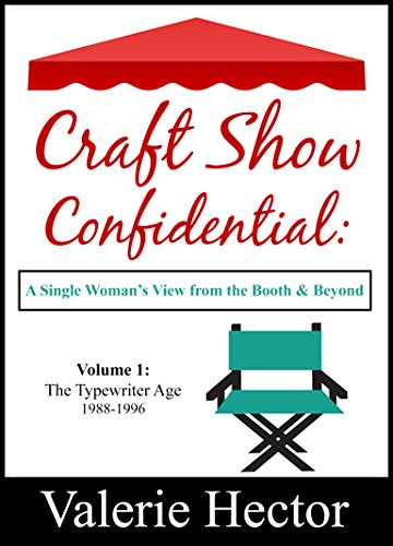 Craft Show Confidential: A  Single Woman's View from the Booth & Beyond.  Volume 1: The Typewriter Age by Valerie Hector