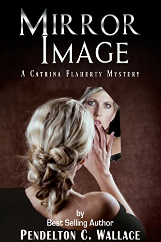 Mirror Image: A Catrina Flaherty Mystery by Pendelton C. Wallace