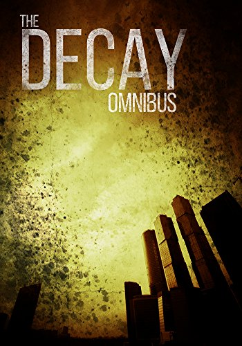 The Decay Omnibus: A Post-Apocalyptic Tale of Survival by Roger Hayden
