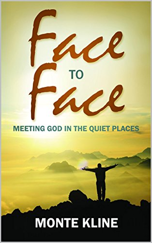 Face to Face: Meeting God in the Quiet Places by Monte Kline