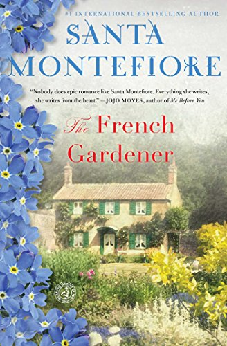 The French Gardener: A Novel by Santa Montefiore
