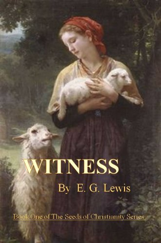 WITNESS (Seeds of Christianity Book 1) by E. G. Lewis