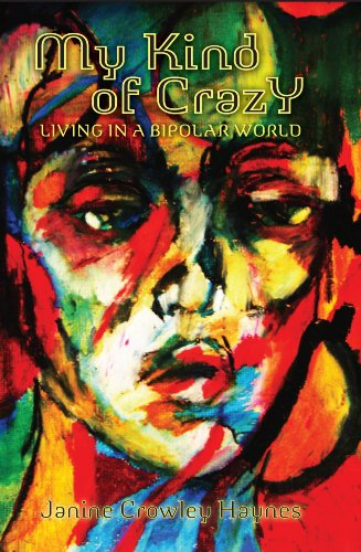 My Kind of Crazy: Living in a Bipolar World by Janine Crowley Haynes