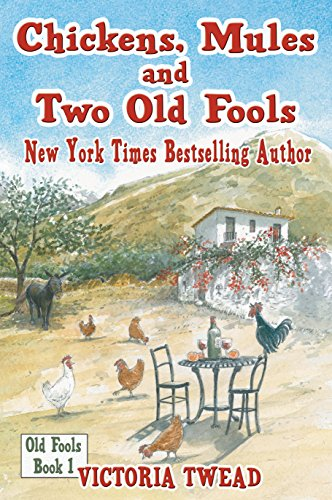 Chickens, Mules and Two Old Fools (Old Fools Series Book 1) by Victoria Twead