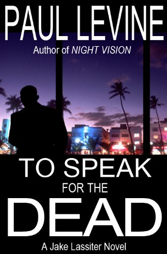 TO SPEAK FOR THE DEAD (Jake Lassiter Book 1) by Paul Levine