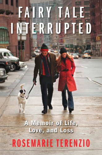 Fairy Tale Interrupted: A Memoir of Life, Love, and Loss by RoseMarie Terenzio