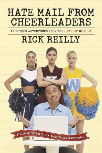 Hate Mail from Cheerleaders: And Other Adventures in the Life of Reilly by Rick Reilly