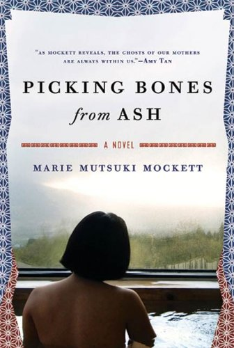 Picking Bones from Ash: A Novel by Marie Mutsuki Mockett