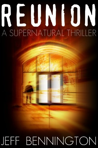 Reunion: A Supernatural Thriller by Jeff Bennington