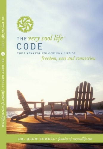 The Very Cool Life Code: The 7 Keys to Unlocking a Life of Freedom, Ease, and Connection. by Drew Rozell Ph.D.