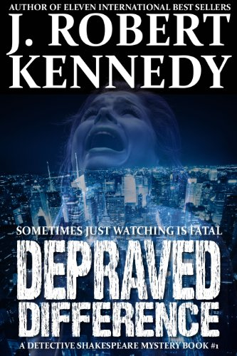 Depraved Difference (A Detective Shakespeare Mystery, Book #1) (Detective Shakespeare Mysteries) by J. Robert Kennedy