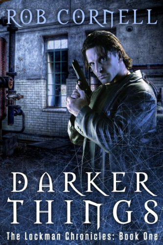 Darker Things (The Lockman Chronicles #1) by Rob Cornell
