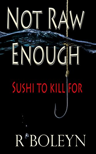 Not Raw Enough: Sushi to Kill for by Randall Boleyn