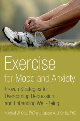 Exercise for Mood and Anxiety: Proven Strategies for Overcoming Depression and Enhancing Well-Being by Jasper A.J. Smits