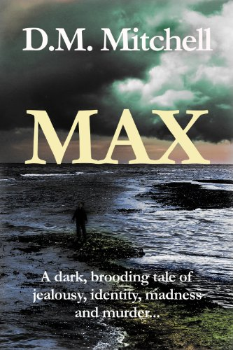 Max: (a psychological thriller combining mystery, crime and suspense) by D.M. Mitchell