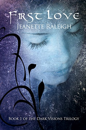 First Love (Dark Visions Book 1) by Jeanette Raleigh