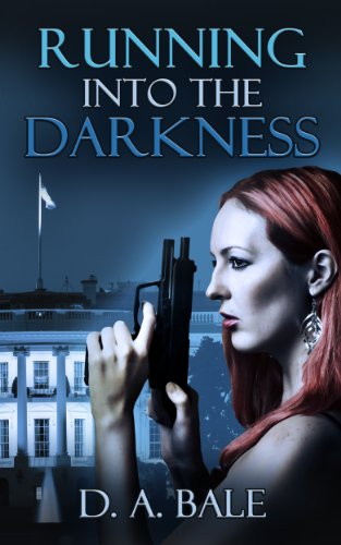 Running into the Darkness (Deepest Darkness Book One 1) by D. A. Bale