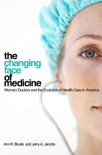 The Changing Face of Medicine: Women Doctors and the Evolution of Health Care in America (The Culture and Politics of Health Care Work) by Ann K Boulis