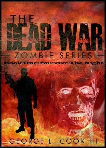 The Dead War Book One: Survive The Night (The Dead War Zombie Series 1) by George L. Cook III