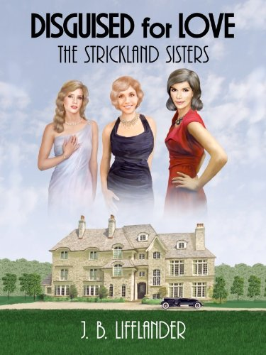 Disguised for Love: The Strickland Sisters by J. B. Lifflander