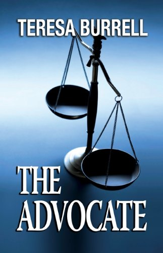 The Advocate (The Advocate Series Book 1) by Teresa Burrell
