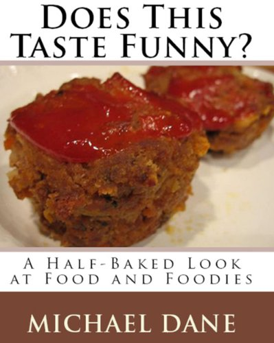 Does This Taste Funny? A Half-Baked Look at Food and Foodies by Michael Dane