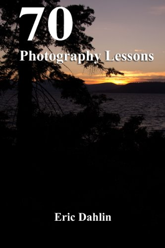 70 Photography Lessons by Eric Dahlin