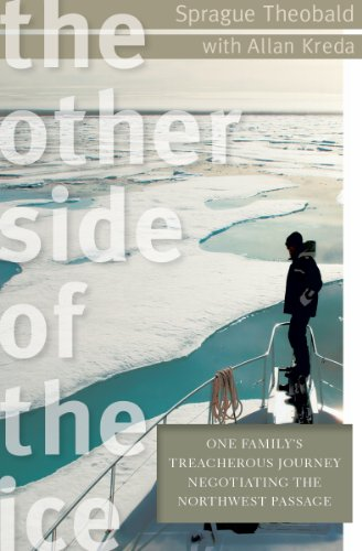 The Other Side of the Ice: One Family's Treacherous Journey Negotiating the Northwest Passage by Allan Kreda