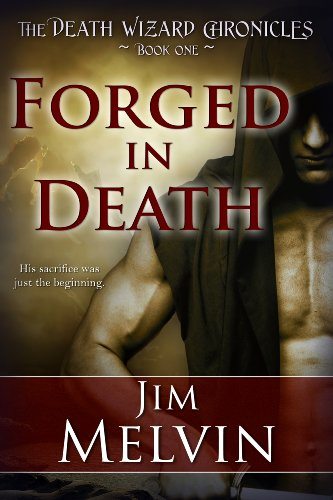 Forged in Death (The Death Wizard Chronicles Book 1) by Jim Melvin