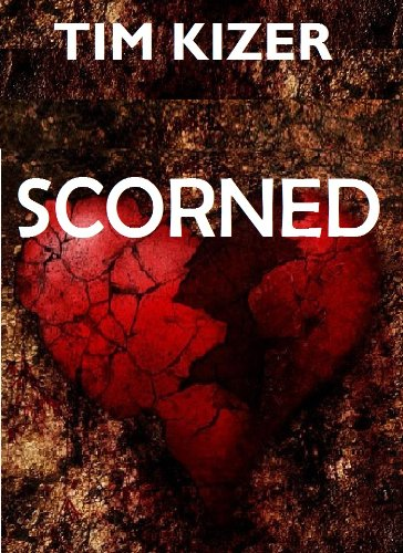 Scorned (A Suspense Thriller) by Tim Kizer