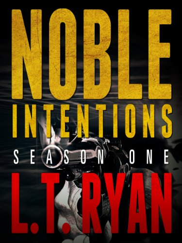 Noble Intentions: Season One (Episodes 1-5) by L.T. Ryan