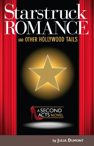 Starstruck Romance and Other Hollywood Tails: A Second Acts Novel by Julia Dumont