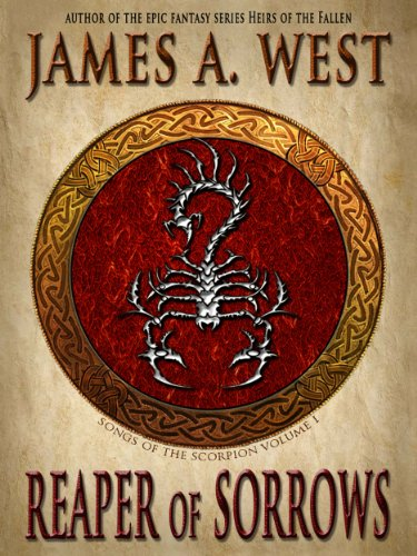 Reaper of Sorrows (Book 1) (Songs of the Scorpion) by James A. West