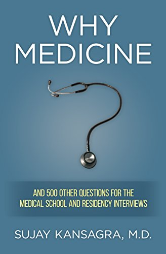 Why Medicine? And 500 Other Questions for the Medical School and Residency Interviews by Sujay Kansagra