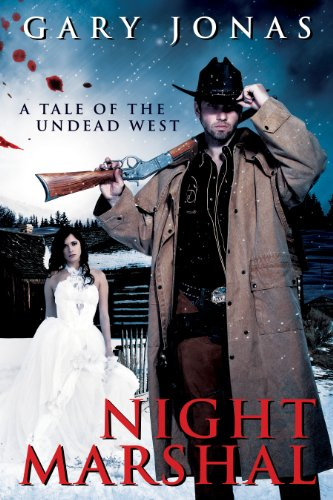 Night Marshal: A Tale of the Undead West by Gary Jonas