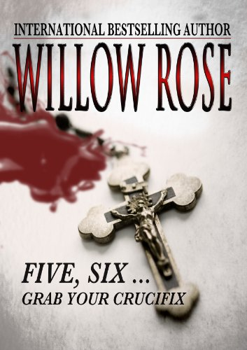 Five, Six ... Grab your Crucifix (Rebekka Franck Book 3) by Willow Rose