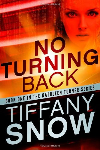 No Turning Back (The Kathleen Turner Series Book 1) by Tiffany Snow