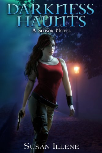 Darkness Haunts: Book 1 (Sensor Series) by Susan Illene